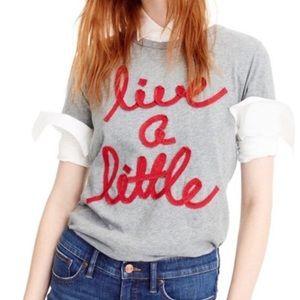 "NWOT J Crew ""Live A Little"" T-Shirt"
